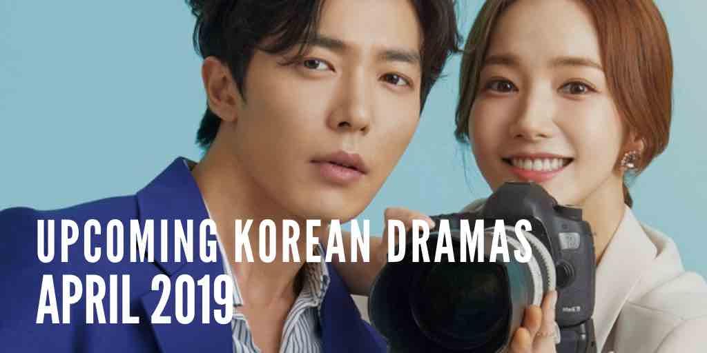 Upcoming Korean Dramas April 2019 - DramaCurrent